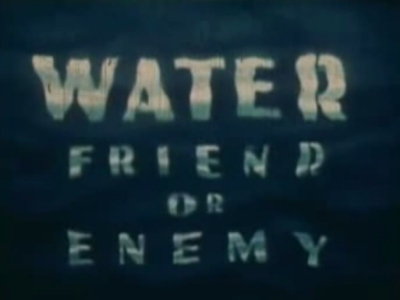 Water, Friend or Enemy