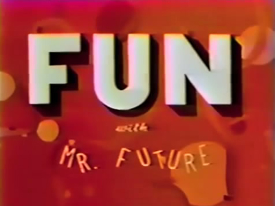 Fun With Mr. Future