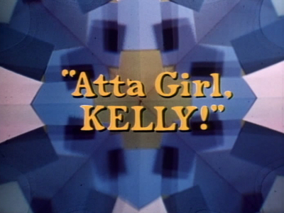Atta Girl, Kelly !